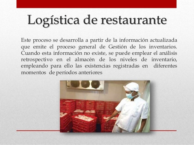 Logística de restaurante Este proceso se desarrolla a partir de la información actualizada que emite el proceso general de...