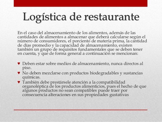 Logística de restaurante En el caso del almacenamiento de los alimentos, además de las cantidades de alimentos a almacenar...