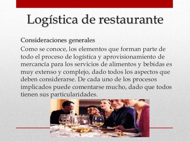 Logística de restaurante Consideraciones generales Como se conoce, los elementos que forman parte de todo el proceso de lo...