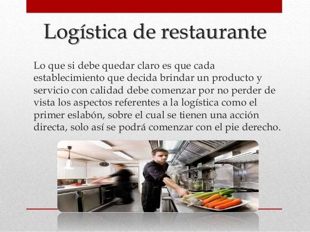 Logística de restaurante Lo que si debe quedar claro es que cada establecimiento que decida brindar un producto y servicio...