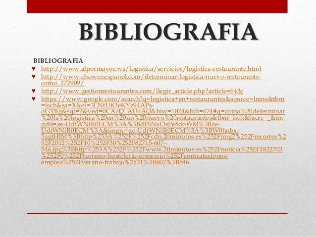 BIBLIOGRAFIA BIBLIOGRAFIA ♥ http://www.alpormayor.ws/logistica/servicios/logistica-restaurante.html ♥ http://www.ehowenesp...