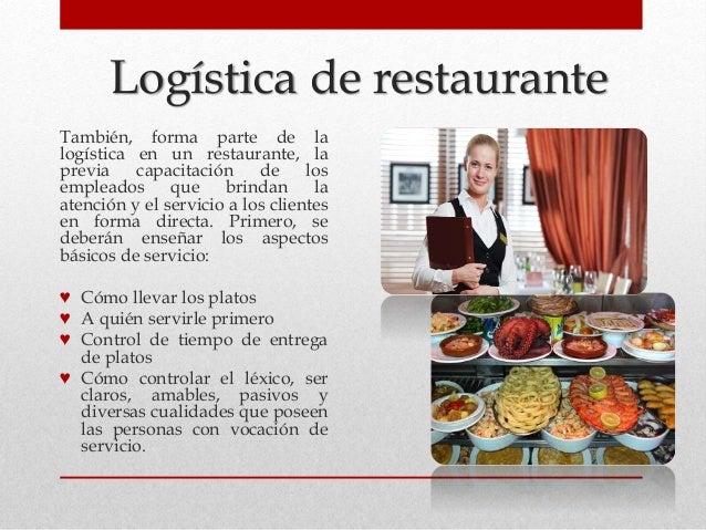 Logística de restaurante También, forma parte de la logística en un restaurante, la previa capacitación de los empleados q...