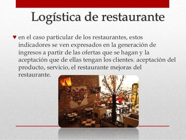 Logística de restaurante ♥ en el caso particular de los restaurantes, estos indicadores se ven expresados en la generación...