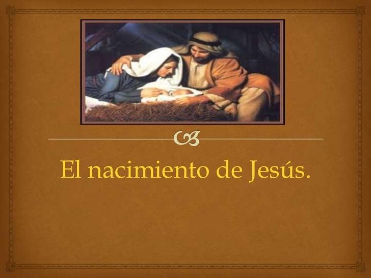 El nacimiento de Jesús.