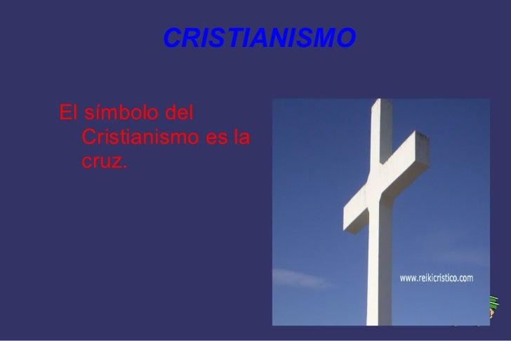 CRISTIANISMO <ul><li>El símbolo del Cristianismo es la cruz. </li></ul>