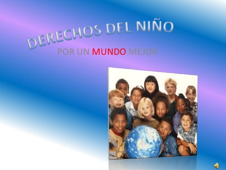 DERECHOS DEL NIÑO<br />POR UN MUNDO MEJOR<br />