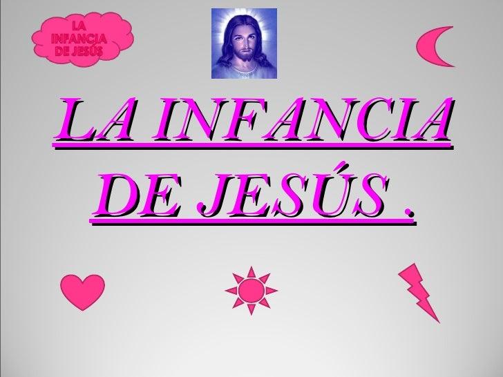 LA INFANCIA DE JESÚS .