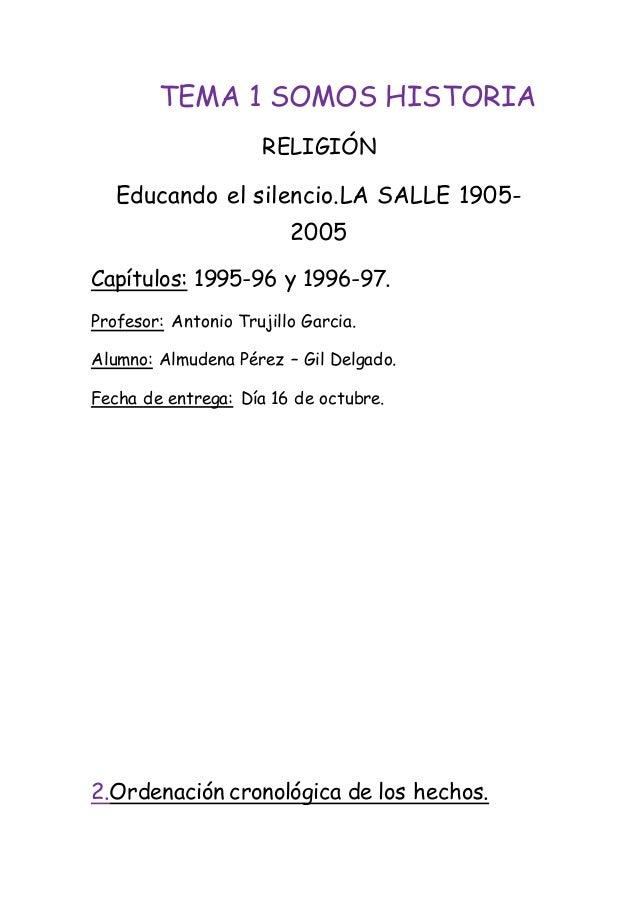 TEMA 1 SOMOS HISTORIA  RELIGIÓN  Educando el silencio.LA SALLE 1905-  2005  Capítulos: 1995-96 y 1996-97.  Profesor: Anton...