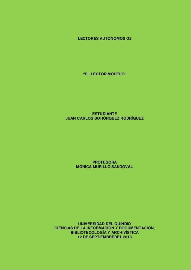 """LECTORES AUTÓNOMOS G2 """"EL LECTOR MODELO"""" ESTUDIANTE JUAN CARLOS BOHÓRQUEZ RODRÍGUEZ PROFESORA MÓNICA MURILLO SANDOVAL UNIV..."""