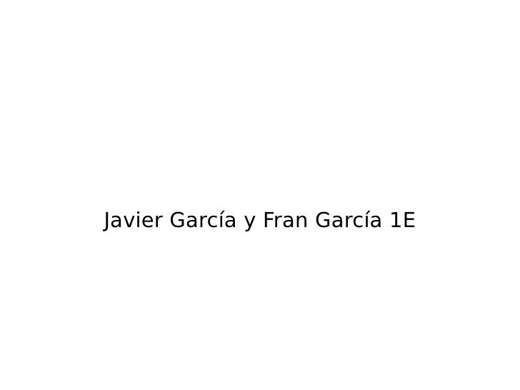 Javier García y Fran García 1E