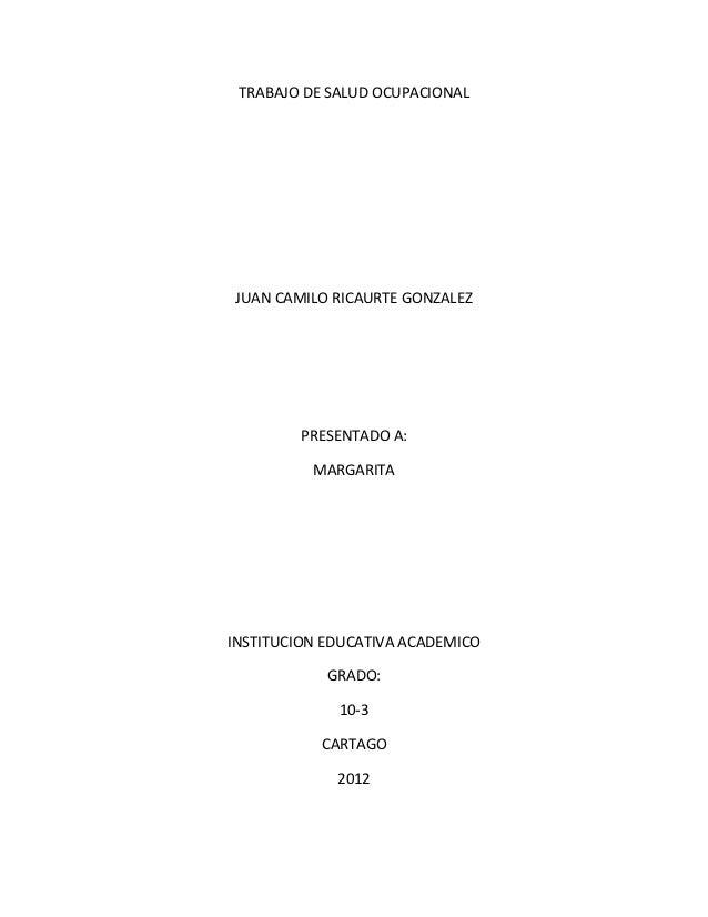 TRABAJO DE SALUD OCUPACIONAL JUAN CAMILO RICAURTE GONZALEZ        PRESENTADO A:          MARGARITAINSTITUCION EDUCATIVA AC...