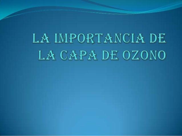Que es la capa de ozono Se denomina capa de ozono, a la zona de la estratosfera terrestre que contiene una concentración r...