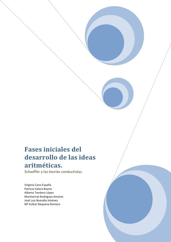 Fases iniciales deldesarrollo de las ideasaritméticas.Schaeffer y las teorías conductistas.Virginia Cano EspañaPatricia Va...