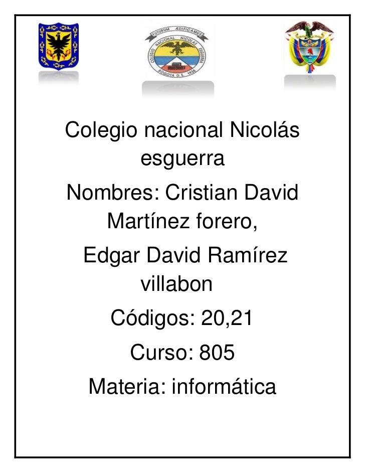 Colegio nacional Nicolás       esguerraNombres: Cristian David   Martínez forero, Edgar David Ramírez      villabon    Cód...