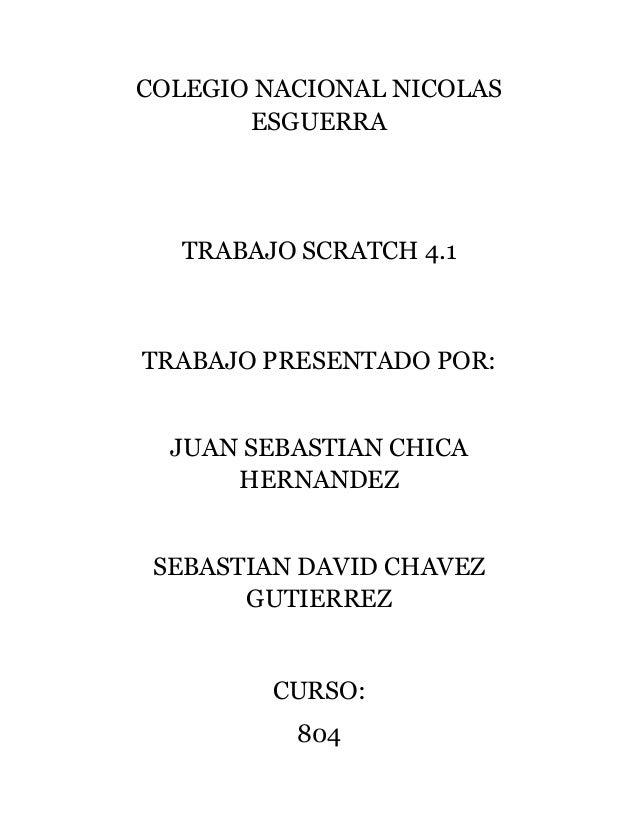 COLEGIO NACIONAL NICOLASESGUERRATRABAJO SCRATCH 4.1TRABAJO PRESENTADO POR:JUAN SEBASTIAN CHICAHERNANDEZSEBASTIAN DAVID CHA...
