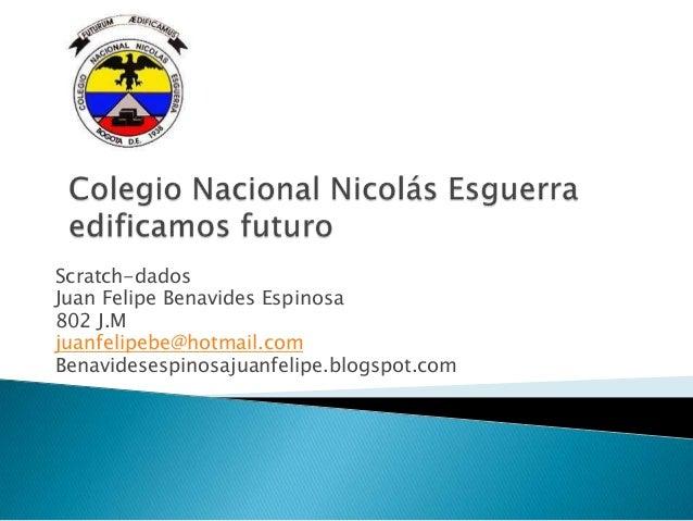Scratch-dadosJuan Felipe Benavides Espinosa802 J.Mjuanfelipebe@hotmail.comBenavidesespinosajuanfelipe.blogspot.com