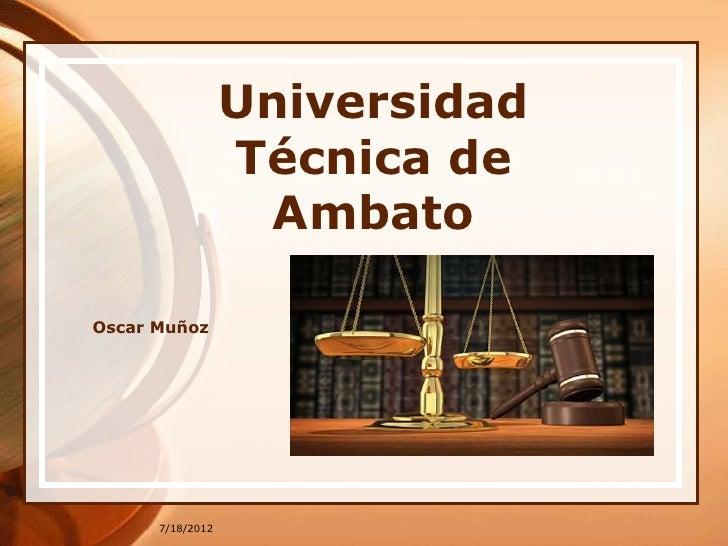 Universidad                  Técnica de                   AmbatoOscar Muñoz      7/18/2012
