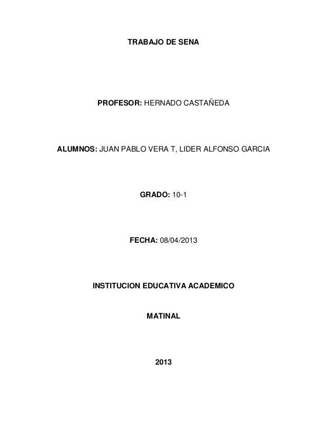 TRABAJO DE SENA         PROFESOR: HERNADO CASTAÑEDAALUMNOS: JUAN PABLO VERA T, LIDER ALFONSO GARCIA                  GRADO...