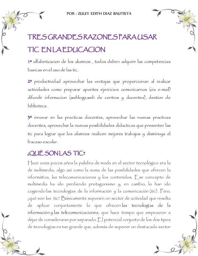 POR : ZULEY EDITH DIAZ BAUTISTA  TRES GRANDES RAZONES PARA USAR TIC EN LA EDUCACION 1º alfabetizacion de los alumnos , tod...