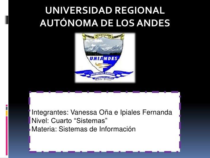 "UNIVERSIDAD REGIONAL  AUTÓNOMA DE LOS ANDESIntegrantes: Vanessa Oña e Ipiales FernandaNivel: Cuarto ""Sistemas""Materia: Sis..."