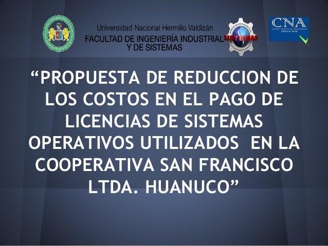 """""""PROPUESTA DE REDUCCION DE LOS COSTOS EN EL PAGO DE LICENCIAS DE SISTEMAS OPERATIVOS UTILIZADOS EN LA COOPERATIVA SAN FRAN..."""