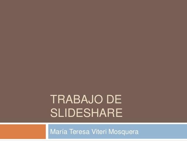 TRABAJO DE SLIDESHARE María Teresa Viteri Mosquera