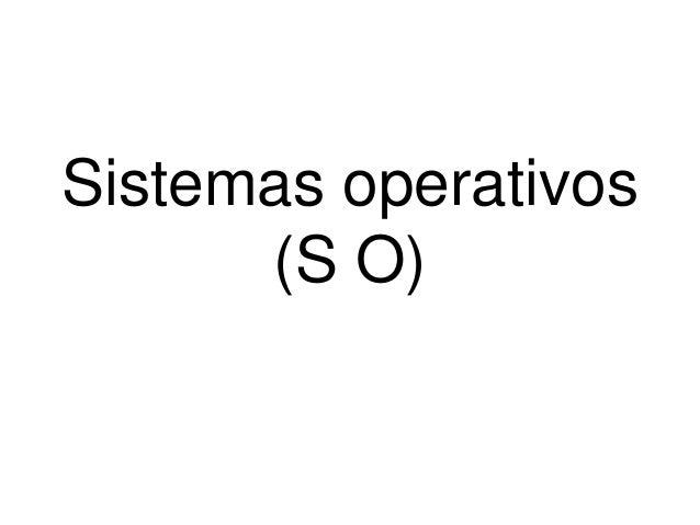 Sistemas operativos  (S O)