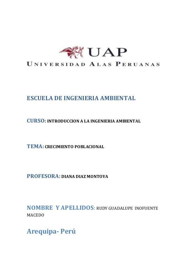 ESCUELA DE INGENIERIA AMBIENTAL CURSO: INTRODUCCION A LA INGENIERIA AMBIENTAL TEMA:CRECIMIENTO POBLACIONAL PROFESORA: DIAN...