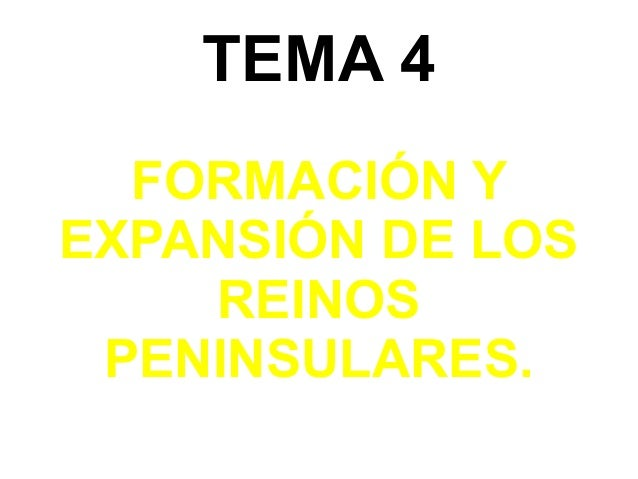 TEMA 4  FORMACIÓN YEXPANSIÓN DE LOS    REINOS PENINSULARES.