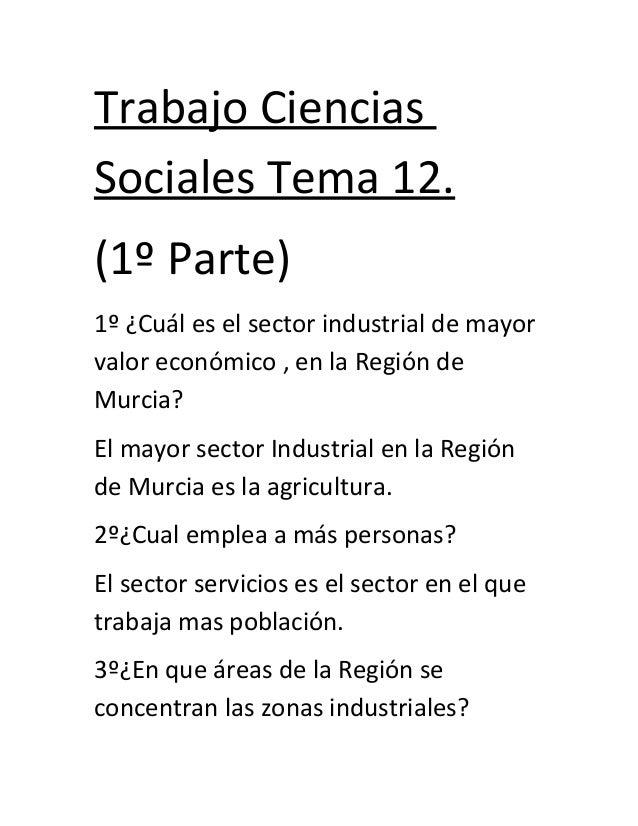 Trabajo CienciasSociales Tema 12.(1º Parte)1º ¿Cuál es el sector industrial de mayorvalor económico , en la Región deMurci...