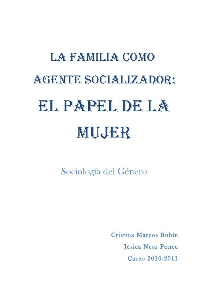 La famiLia comoagente sociaLizador:eL papeL de La      mujer   Sociología del Género               Cristina Marcos Rubín  ...