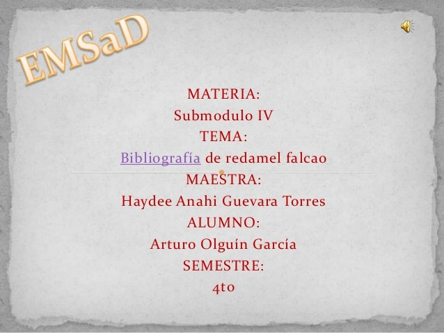 MATERIA:Submodulo IVTEMA:Bibliografía de redamel falcaoMAESTRA:Haydee Anahi Guevara TorresALUMNO:Arturo Olguín GarcíaSEMES...