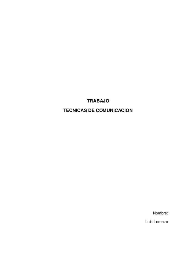 TRABAJO TECNICAS DE COMUNICACION  Nombre: Luis Lorenzo