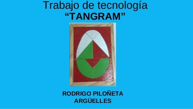 "Trabajo de tecnología ""TANGRAM"" RODRIGO PILOÑETA ARGÜELLES"