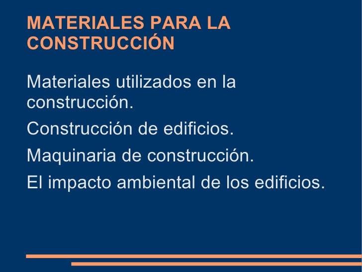 MATERIALES PARA LA CONSTRUCCIÓN <ul><li>Materiales utilizados en la construcción.