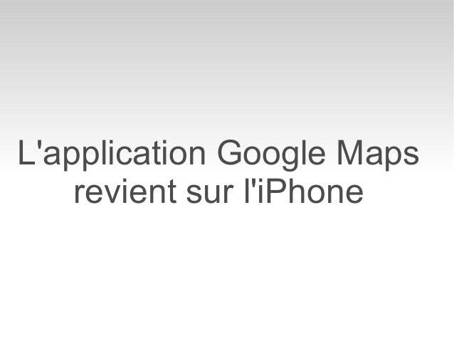 Lapplication Google Maps    revient sur liPhone
