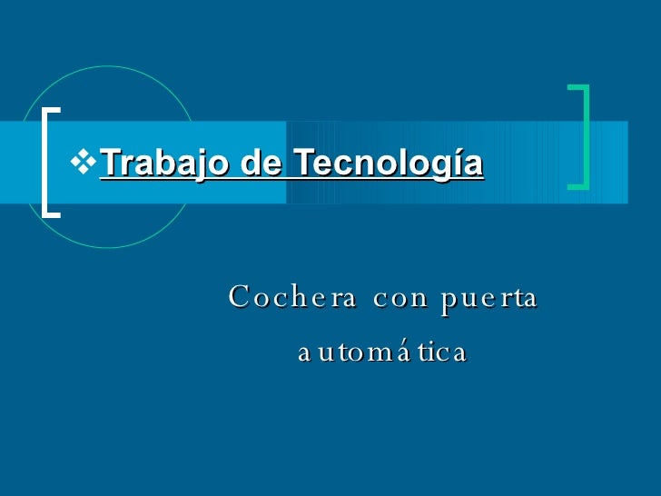 <ul><li>Trabajo de Tecnología </li></ul><ul><ul><li>Cochera con puerta automática </li></ul></ul>