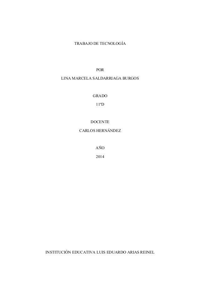 TRABAJO DE TECNOLOGÍA POR LINA MARCELA SALDARRIAGA BURGOS GRADO 11ºD DOCENTE CARLOS HERNÁNDEZ AÑO 2014 INSTITUCIÓN EDUCATI...