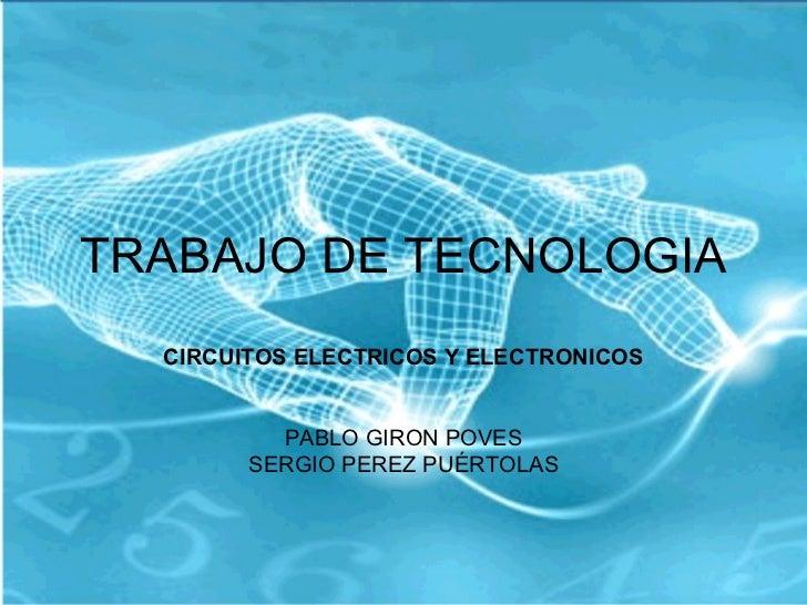 TRABAJO DE TECNOLOGIA  CIRCUITOS ELECTRICOS Y ELECTRONICOS          PABLO GIRON POVES        SERGIO PEREZ PUÉRTOLAS