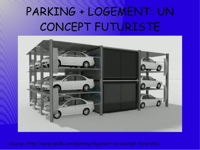 PARKING + LOGEMENT: UN         CONCEPT FUTURISTESource: http://www.spi0n.com/parking-logement-un-concept-futuriste/