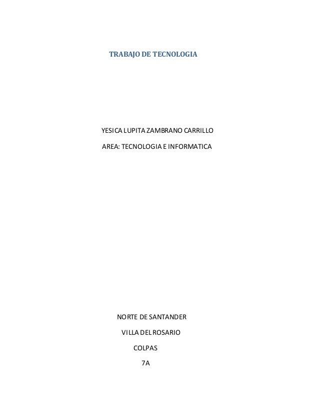 TRABAJO DE TECNOLOGIA YESICA LUPITA ZAMBRANO CARRILLO AREA: TECNOLOGIA EINFORMATICA NORTE DE SANTANDER VILLA DEL ROSARIO C...