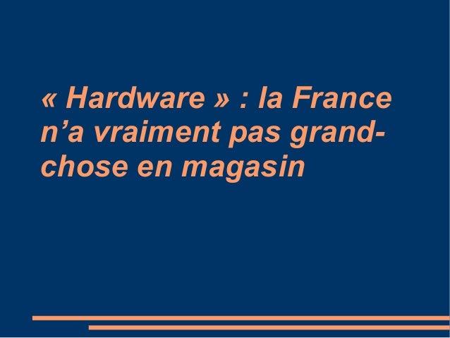 « Hardware » : la Francen'a vraiment pas grand-chose en magasin