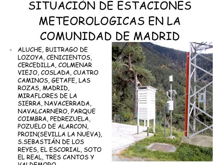 SITUACIÓN DE ESTACIONES METEOROLOGICAS EN LA COMUNIDAD DE MADRID <ul><li>ALUCHE, BUITRAGO DE LOZOYA, CENICIENTOS, CERCEDIL...