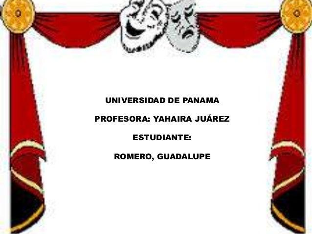 UNIVERSIDAD DE PANAMA PROFESORA: YAHAIRA JUÁREZ ESTUDIANTE: ROMERO, GUADALUPE