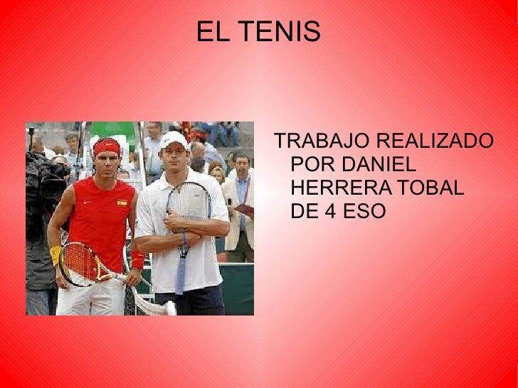 EL TENIS <ul>TRABAJO REALIZADO POR DANIEL HERRERA TOBAL DE 4 ESO </ul>