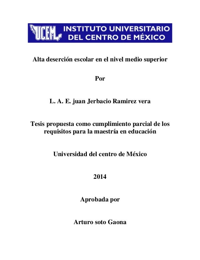 Alta deserción escolar en el nivel medio superior Por  L. A. E. juan Jerbacio Ramirez vera  Tesis propuesta como cumplimie...