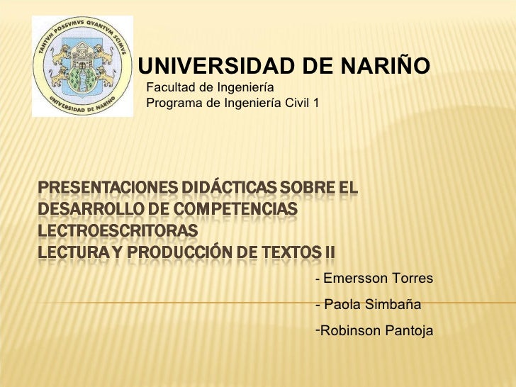 <ul><li>-  Emersson Torres </li></ul><ul><li>- Paola Simbaña </li></ul><ul><li>Robinson Pantoja </li></ul>UNIVERSIDAD DE N...