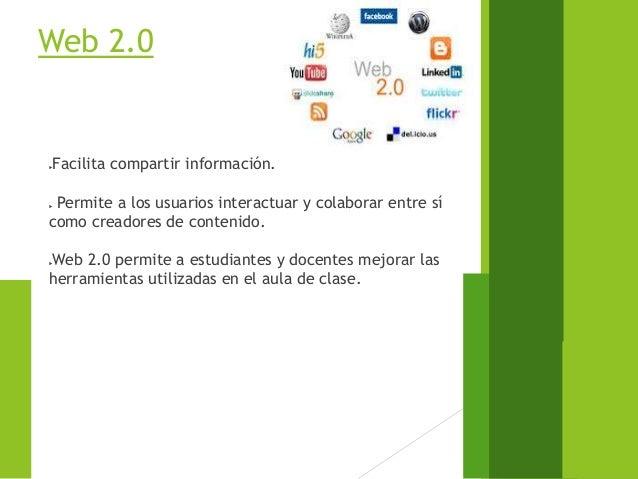 Web 2.0 Facilita compartir información.  Permite a los usuarios interactuar y colaborar entre sí como creadores de conte...
