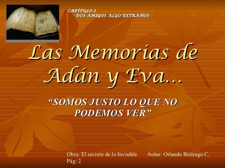 """CAPÍTULO I  DOS AMIGOS ALGO EXTRAÑOS Las Memorias de Adán y Eva… """" SOMOS JUSTO LO QUE NO PODEMOS VER"""" Obra: El secreto de ..."""