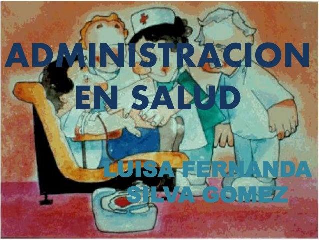 ADMINISTRACION EN SALUD LUISA FERNANDA SILVA GOMEZ